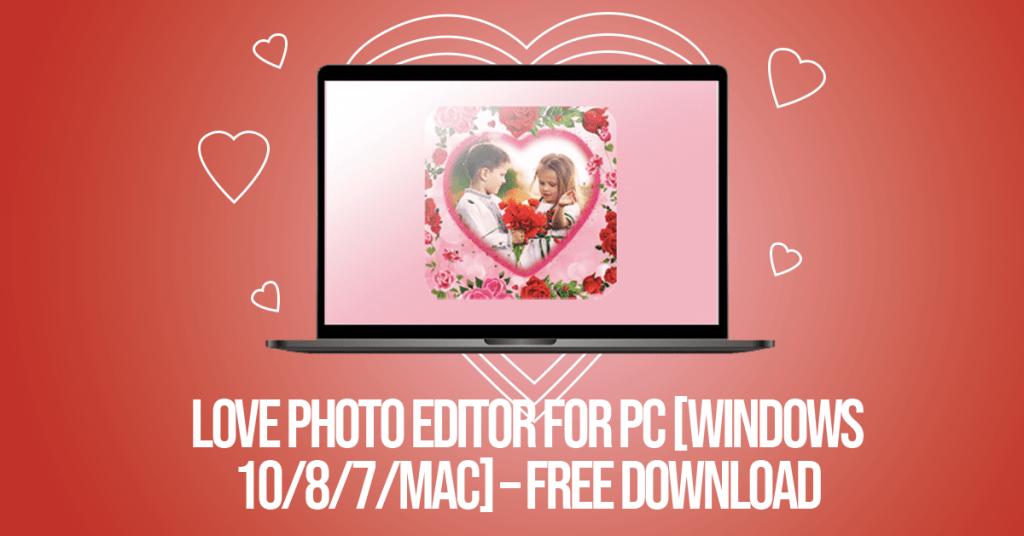 Love Photo Editor For PC